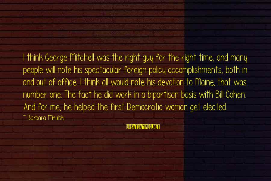 Office Work Sayings By Barbara Mikulski: I think George Mitchell was the right guy for the right time, and many people