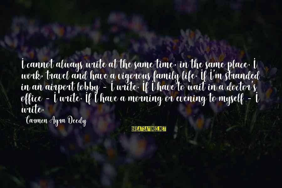 Office Work Sayings By Carmen Agra Deedy: I cannot always write at the same time, in the same place. I work, travel