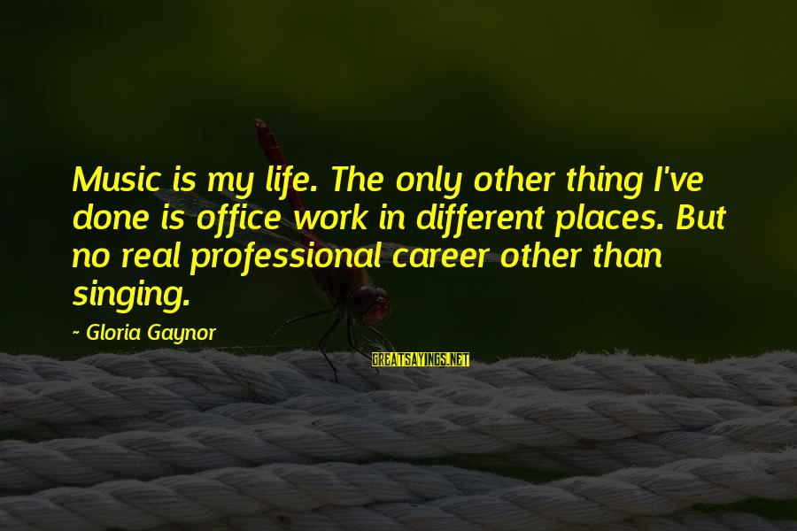 Office Work Sayings By Gloria Gaynor: Music is my life. The only other thing I've done is office work in different