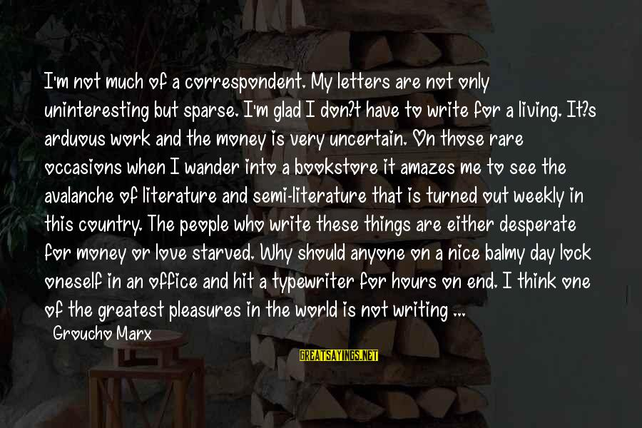 Office Work Sayings By Groucho Marx: I'm not much of a correspondent. My letters are not only uninteresting but sparse. I'm