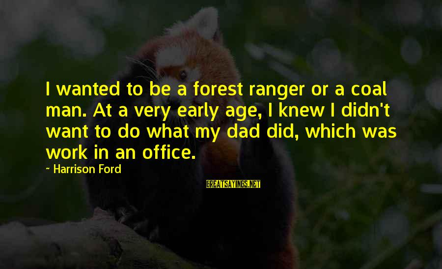 Office Work Sayings By Harrison Ford: I wanted to be a forest ranger or a coal man. At a very early