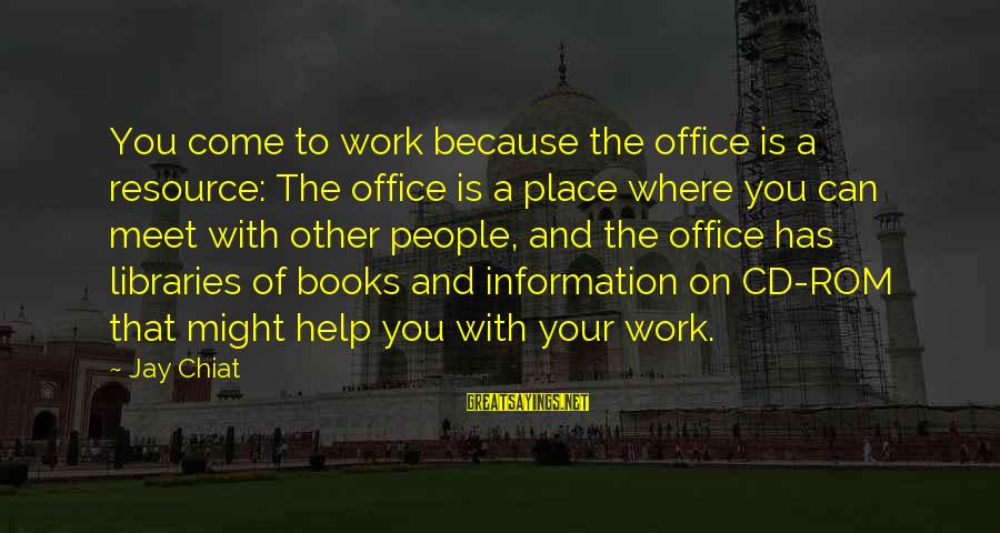 Office Work Sayings By Jay Chiat: You come to work because the office is a resource: The office is a place