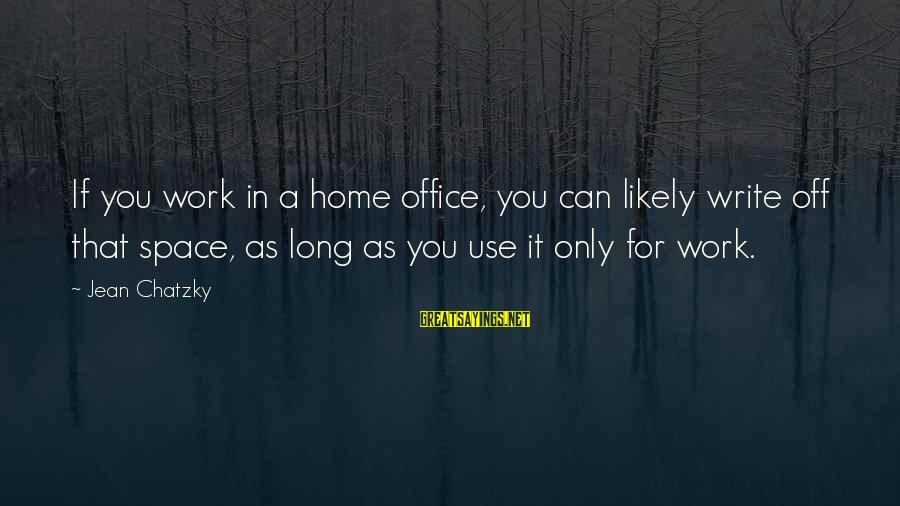 Office Work Sayings By Jean Chatzky: If you work in a home office, you can likely write off that space, as