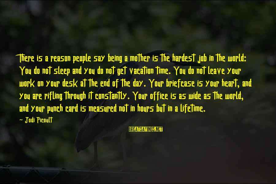 Office Work Sayings By Jodi Picoult: There is a reason people say being a mother is the hardest job in the