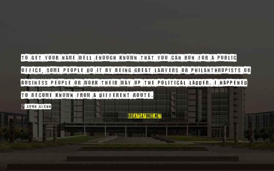 Office Work Sayings By John Glenn: To get your name well enough known that you can run for a public office,