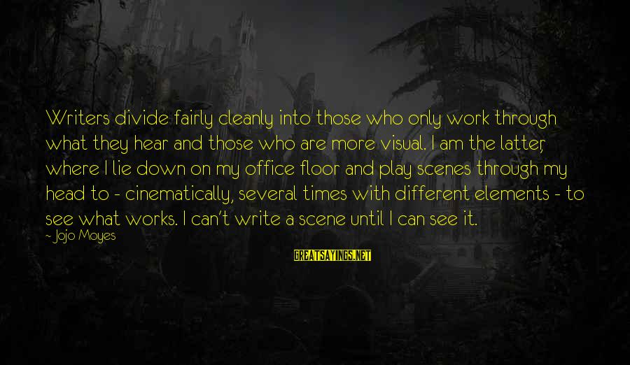Office Work Sayings By Jojo Moyes: Writers divide fairly cleanly into those who only work through what they hear and those