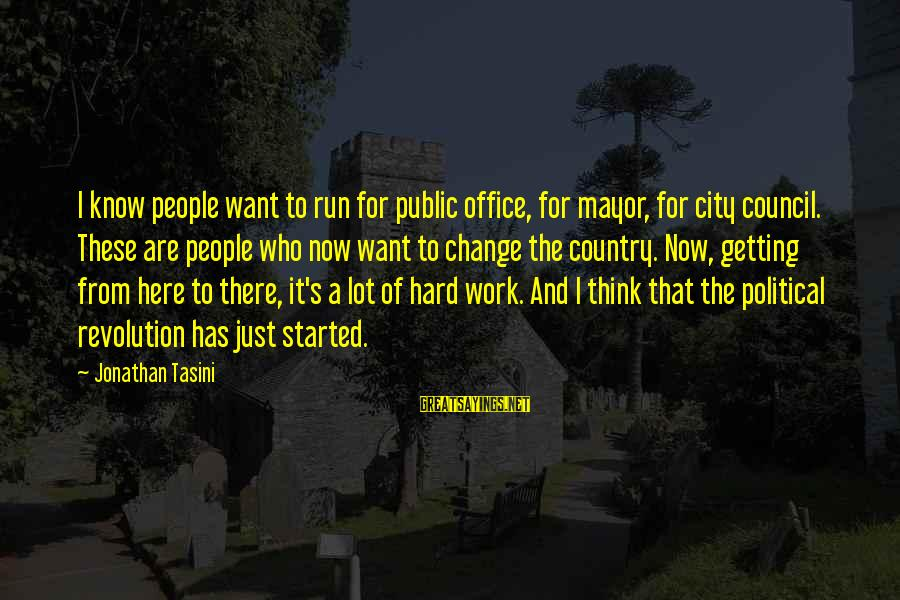 Office Work Sayings By Jonathan Tasini: I know people want to run for public office, for mayor, for city council. These