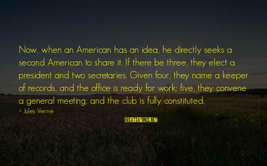 Office Work Sayings By Jules Verne: Now, when an American has an idea, he directly seeks a second American to share