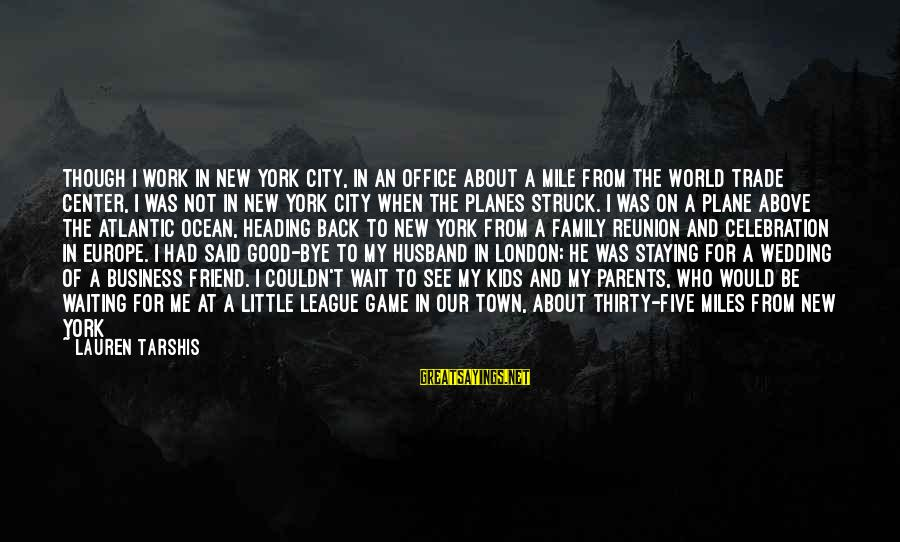 Office Work Sayings By Lauren Tarshis: Though I work in New York City, in an office about a mile from the