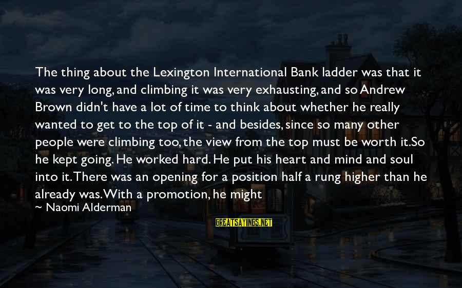 Office Work Sayings By Naomi Alderman: The thing about the Lexington International Bank ladder was that it was very long, and