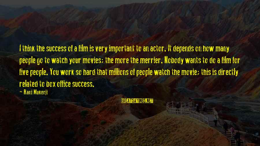 Office Work Sayings By Rani Mukerji: I think the success of a film is very important to an actor. It depends