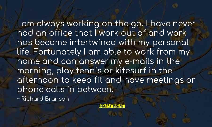 Office Work Sayings By Richard Branson: I am always working on the go. I have never had an office that I