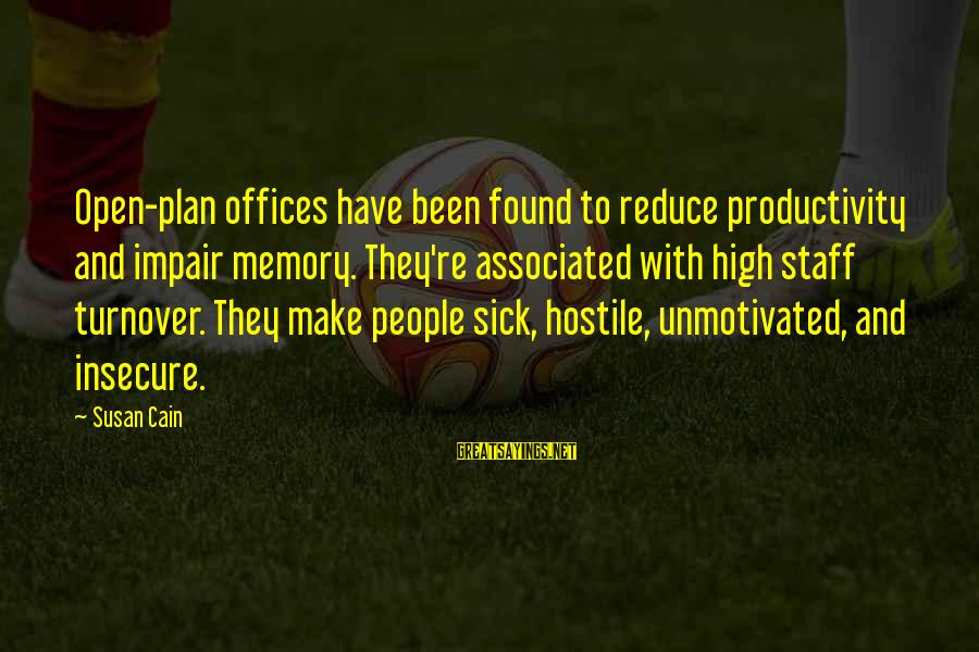 Office Work Sayings By Susan Cain: Open-plan offices have been found to reduce productivity and impair memory. They're associated with high