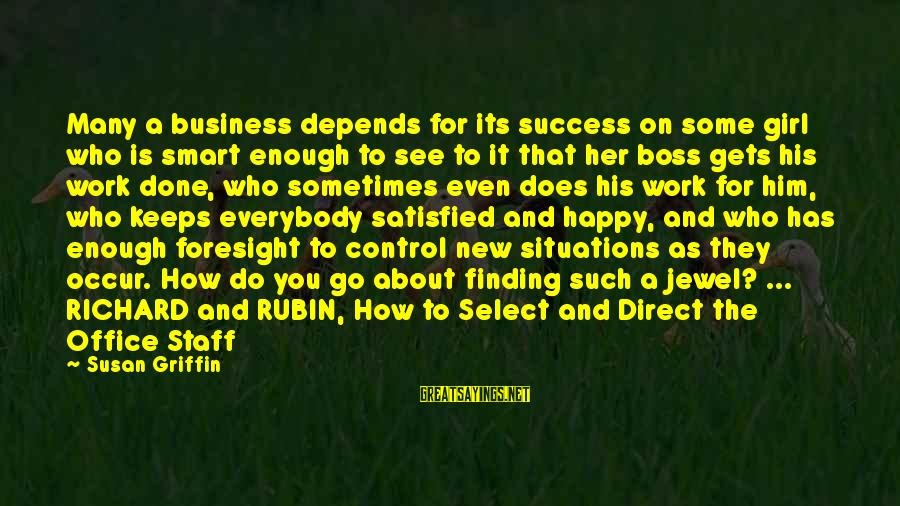 Office Work Sayings By Susan Griffin: Many a business depends for its success on some girl who is smart enough to