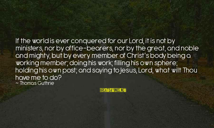 Office Work Sayings By Thomas Guthrie: If the world is ever conquered for our Lord, it is not by ministers, nor