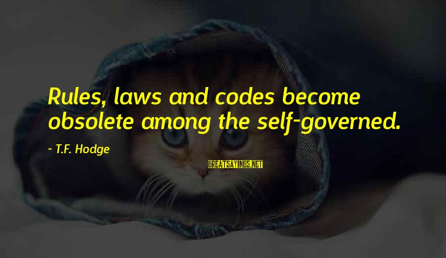 Officer Darren Wilson Sayings By T.F. Hodge: Rules, laws and codes become obsolete among the self-governed.