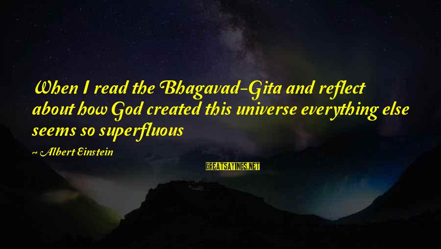 Oh My God Bhagavad Gita Sayings By Albert Einstein: When I read the Bhagavad-Gita and reflect about how God created this universe everything else