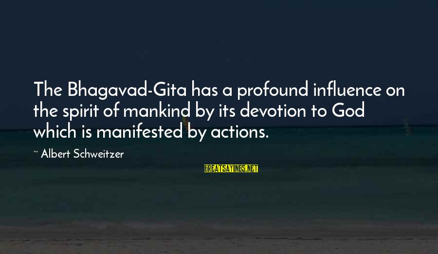 Oh My God Bhagavad Gita Sayings By Albert Schweitzer: The Bhagavad-Gita has a profound influence on the spirit of mankind by its devotion to