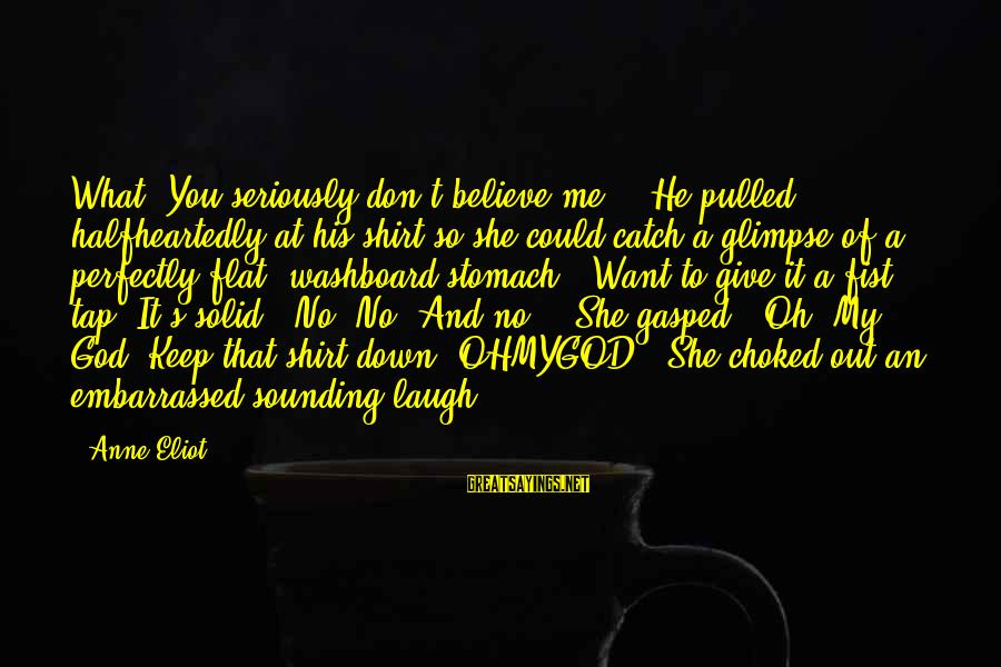 """Ohmygod Sayings By Anne Eliot: What? You seriously don't believe me? """" He pulled halfheartedly at his shirt so she"""