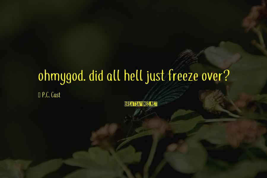 Ohmygod Sayings By P.C. Cast: ohmygod. did all hell just freeze over?