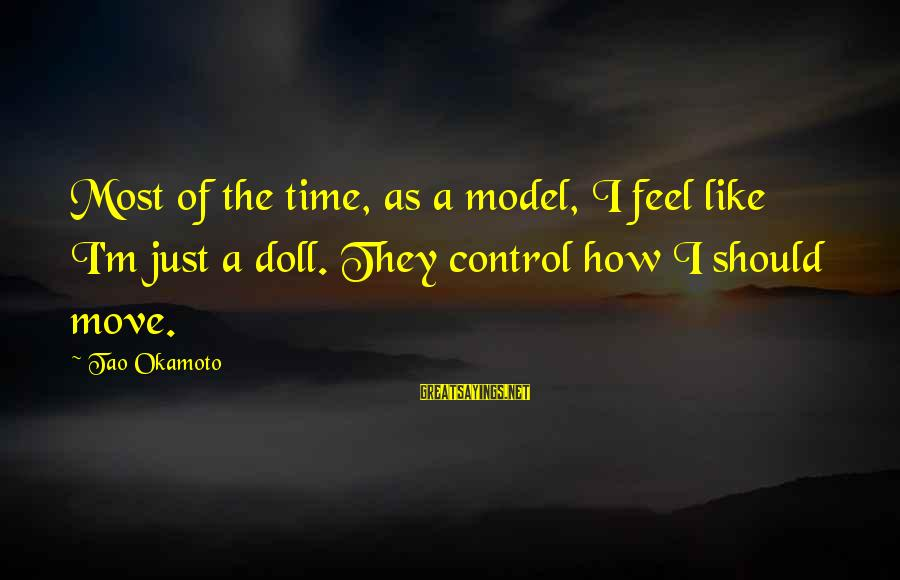 Ohmygod Sayings By Tao Okamoto: Most of the time, as a model, I feel like I'm just a doll. They