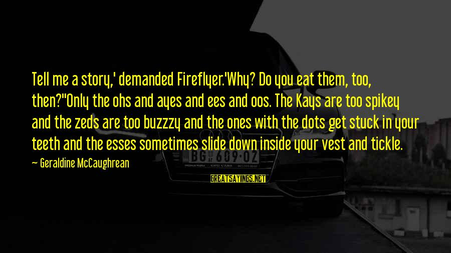 Ohs Sayings By Geraldine McCaughrean: Tell me a story,' demanded Fireflyer.'Why? Do you eat them, too, then?''Only the ohs and