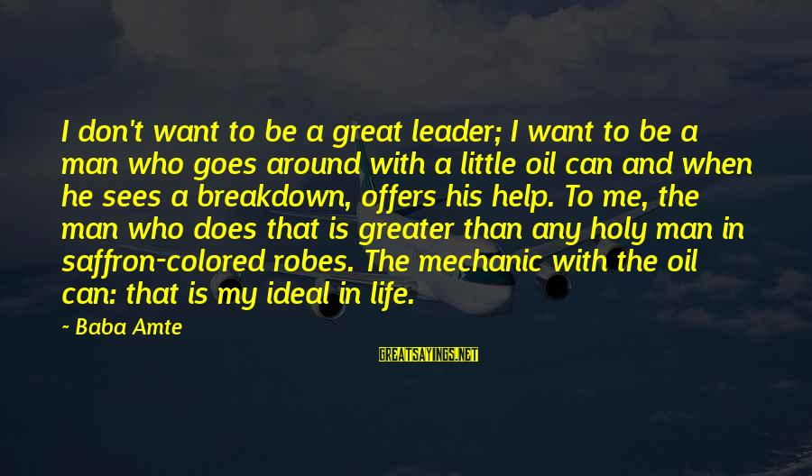 Oil Man Sayings By Baba Amte: I don't want to be a great leader; I want to be a man who