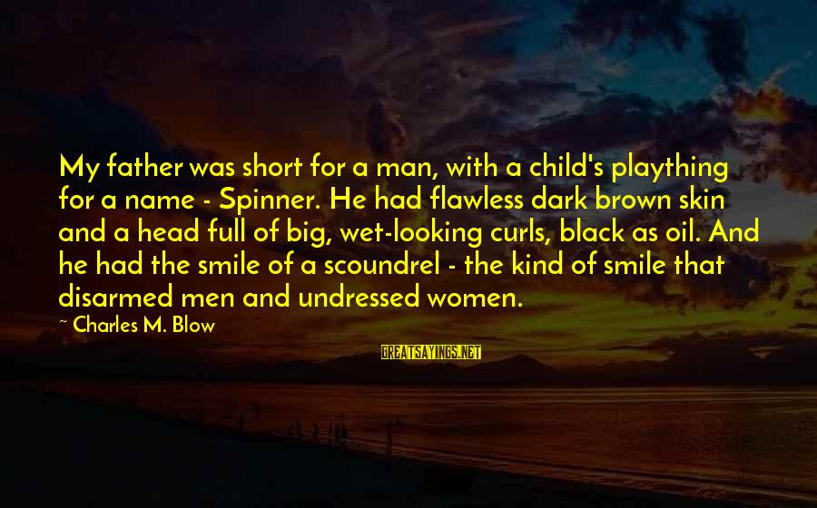Oil Man Sayings By Charles M. Blow: My father was short for a man, with a child's plaything for a name -