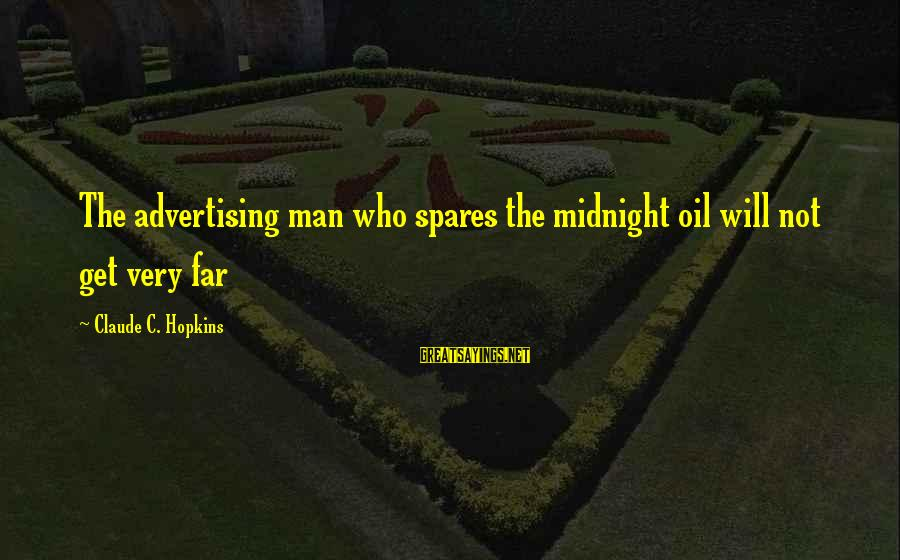 Oil Man Sayings By Claude C. Hopkins: The advertising man who spares the midnight oil will not get very far