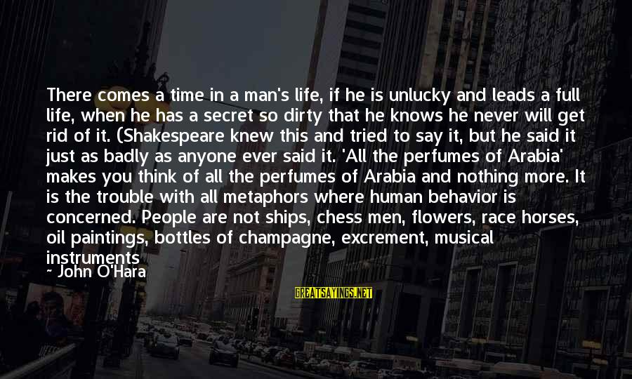 Oil Man Sayings By John O'Hara: There comes a time in a man's life, if he is unlucky and leads a