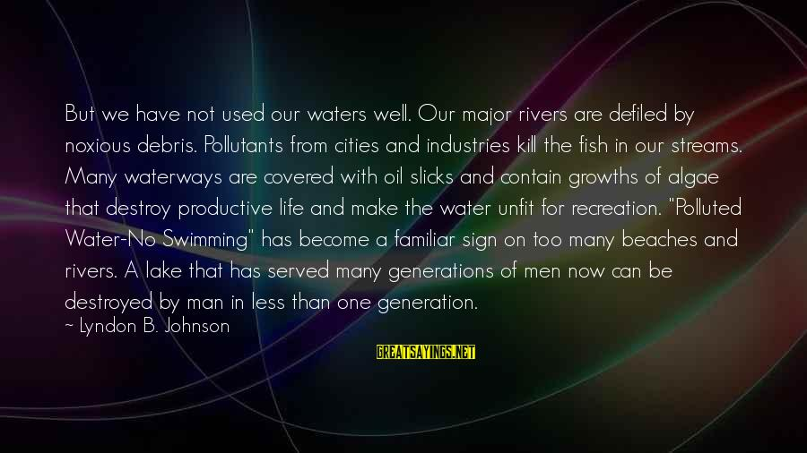 Oil Man Sayings By Lyndon B. Johnson: But we have not used our waters well. Our major rivers are defiled by noxious
