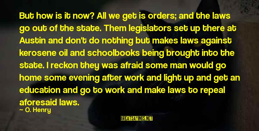 Oil Man Sayings By O. Henry: But how is it now? All we get is orders; and the laws go out