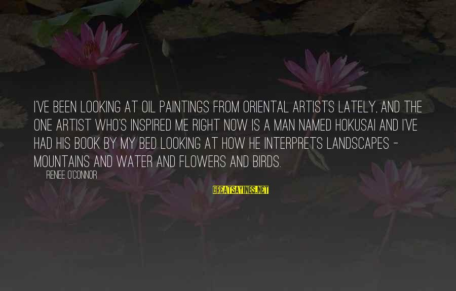 Oil Man Sayings By Renee O'Connor: I've been looking at oil paintings from oriental artists lately, and the one artist who's