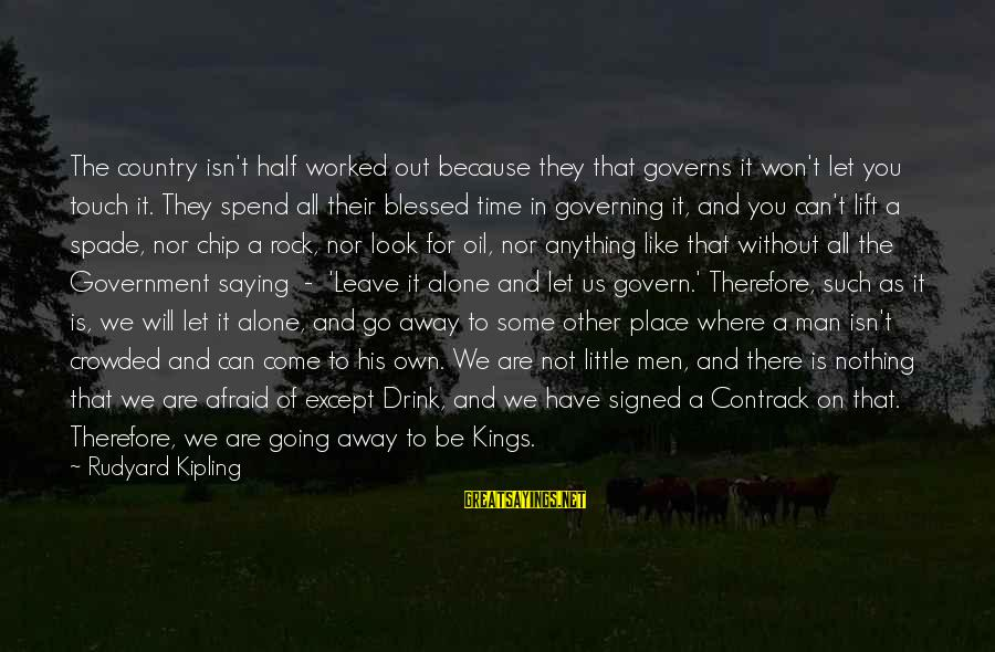 Oil Man Sayings By Rudyard Kipling: The country isn't half worked out because they that governs it won't let you touch