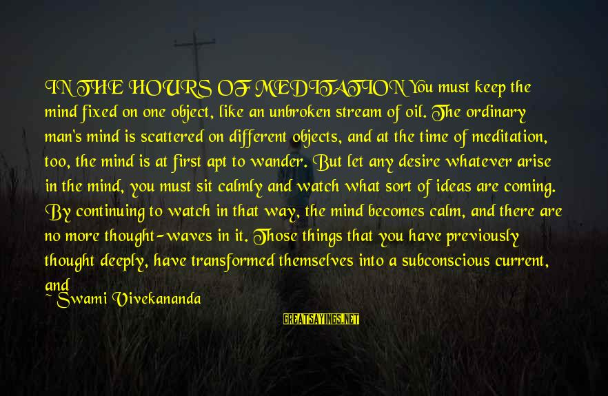 Oil Man Sayings By Swami Vivekananda: IN THE HOURS OF MEDITATION You must keep the mind fixed on one object, like