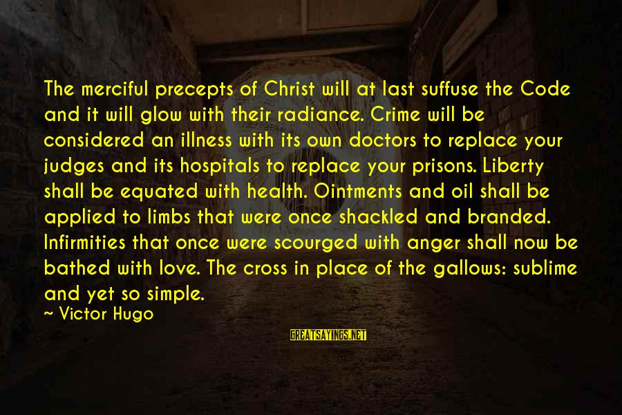 Oil Man Sayings By Victor Hugo: The merciful precepts of Christ will at last suffuse the Code and it will glow