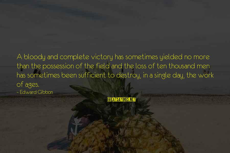 Oiliv Sayings By Edward Gibbon: A bloody and complete victory has sometimes yielded no more than the possession of the