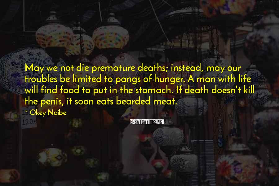 Okey Ndibe Sayings: May we not die premature deaths; instead, may our troubles be limited to pangs of