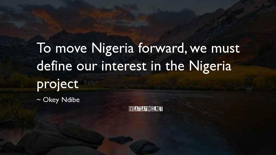 Okey Ndibe Sayings: To move Nigeria forward, we must define our interest in the Nigeria project