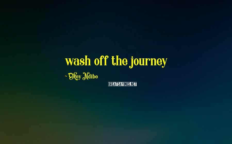 Okey Ndibe Sayings: wash off the journey