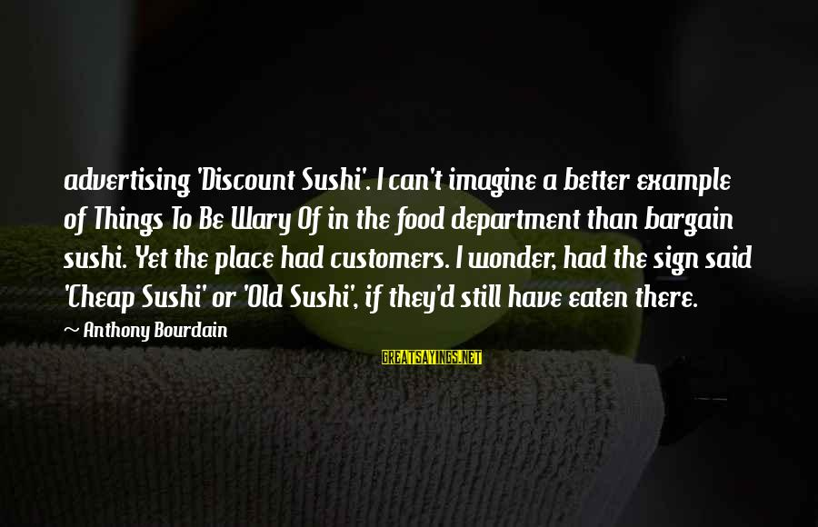 Old Advertising Sayings By Anthony Bourdain: advertising 'Discount Sushi'. I can't imagine a better example of Things To Be Wary Of