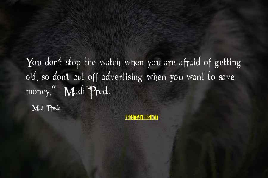 Old Advertising Sayings By Madi Preda: You don't stop the watch when you are afraid of getting old, so don't cut