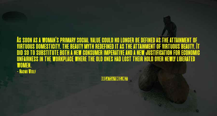 Old Advertising Sayings By Naomi Wolf: As soon as a woman's primary social value could no longer be defined as the