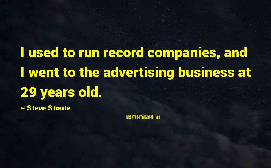 Old Advertising Sayings By Steve Stoute: I used to run record companies, and I went to the advertising business at 29