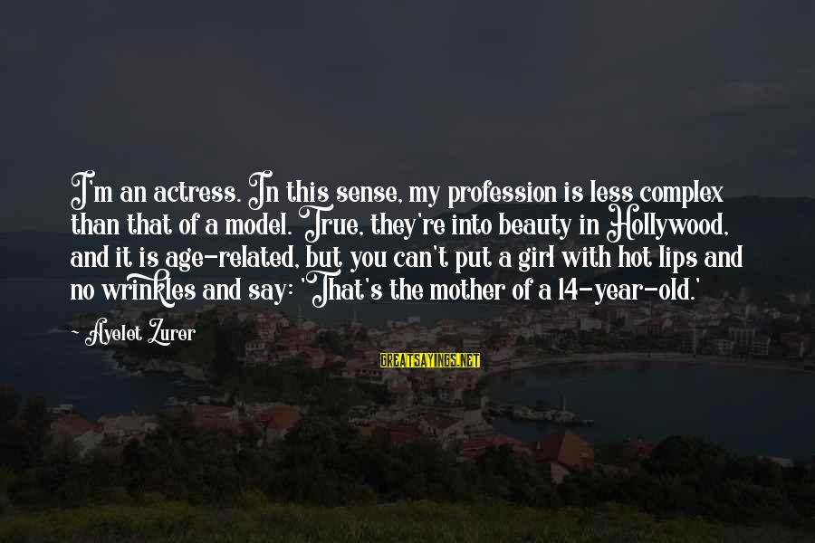 Old Age And Beauty Sayings By Ayelet Zurer: I'm an actress. In this sense, my profession is less complex than that of a