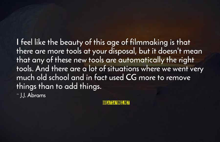 Old Age And Beauty Sayings By J.J. Abrams: I feel like the beauty of this age of filmmaking is that there are more