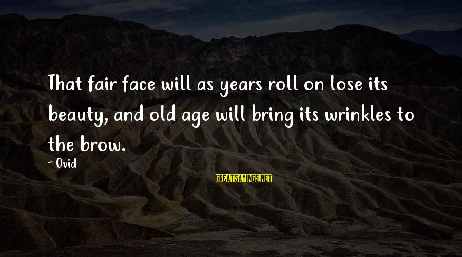 Old Age And Beauty Sayings By Ovid: That fair face will as years roll on lose its beauty, and old age will