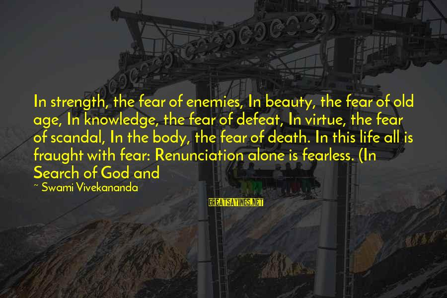 Old Age And Beauty Sayings By Swami Vivekananda: In strength, the fear of enemies, In beauty, the fear of old age, In knowledge,