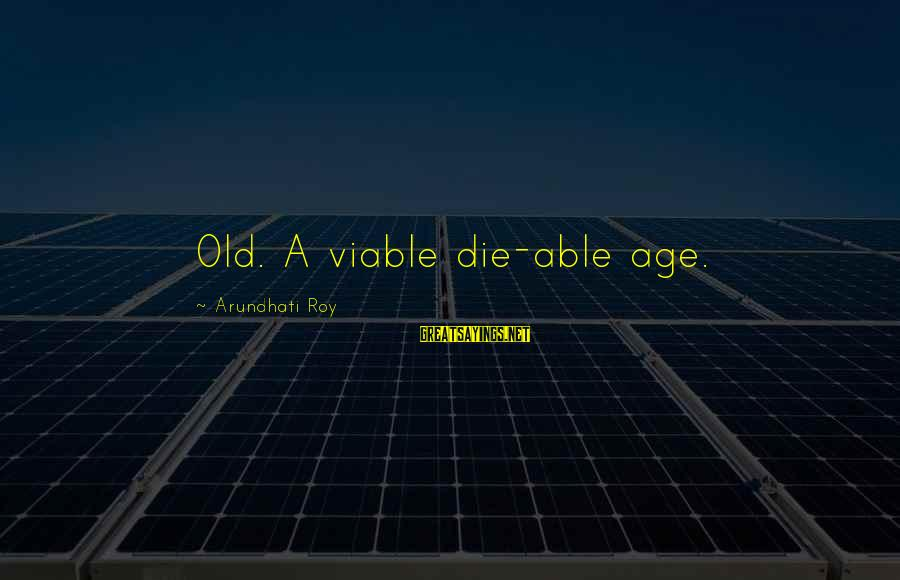Old Age Sayings By Arundhati Roy: Old. A viable die-able age.