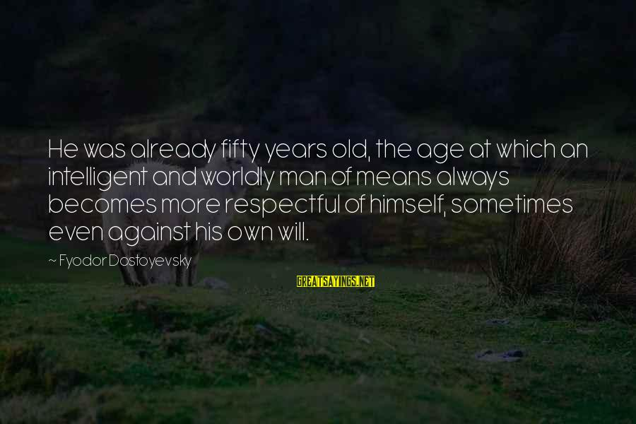 Old Age Sayings By Fyodor Dostoyevsky: He was already fifty years old, the age at which an intelligent and worldly man